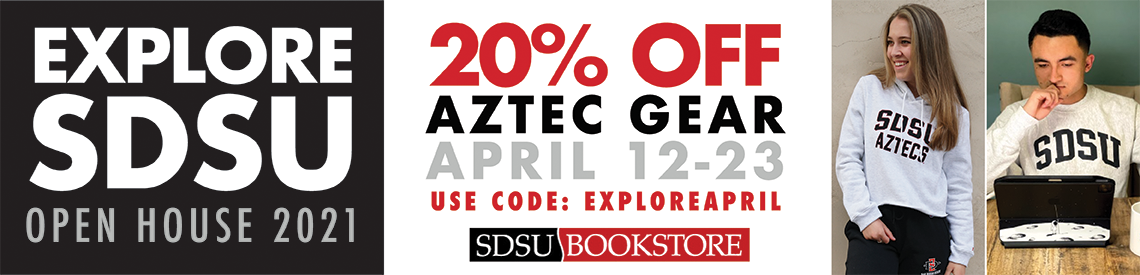 Explore SDSU Open House 2021, 20% off Aztec Gear, April 12-23. Use code exploremarch online.