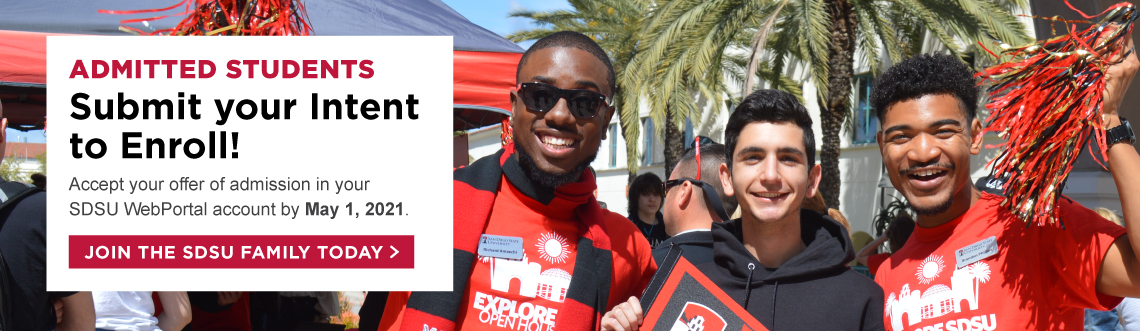 Admitted Students: Submit Your Intent to Enroll. Can you imagine yourself at SDSU? Accept your offer of admission in your SDSU WebPortal account by May 1, 2021. Join the SDSU Family today!