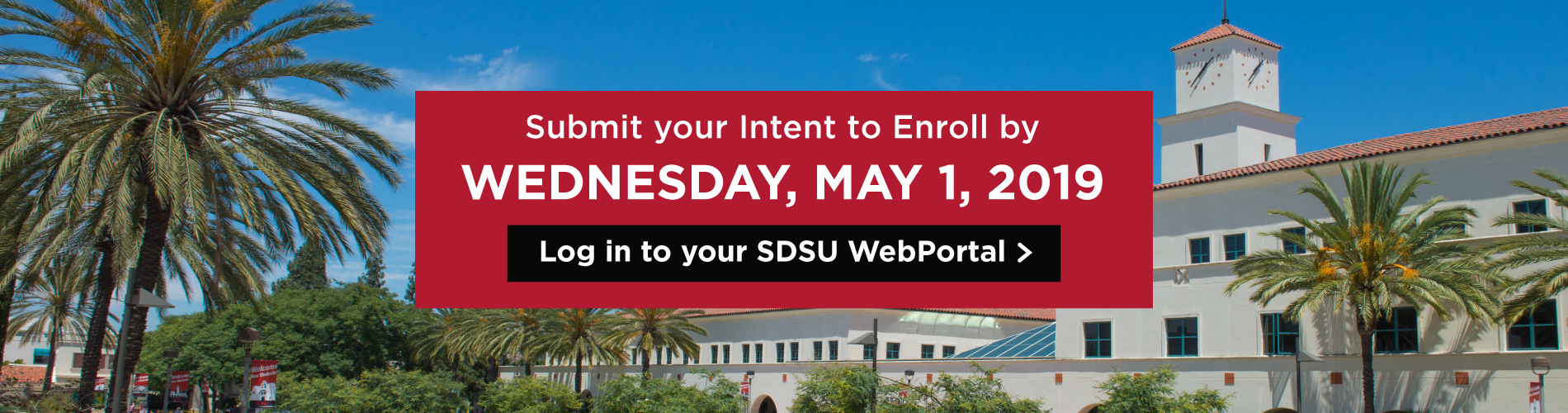 Submit your Intent to Enroll by Wednesday, May 1, 2019 in the SDSU WebPortal.