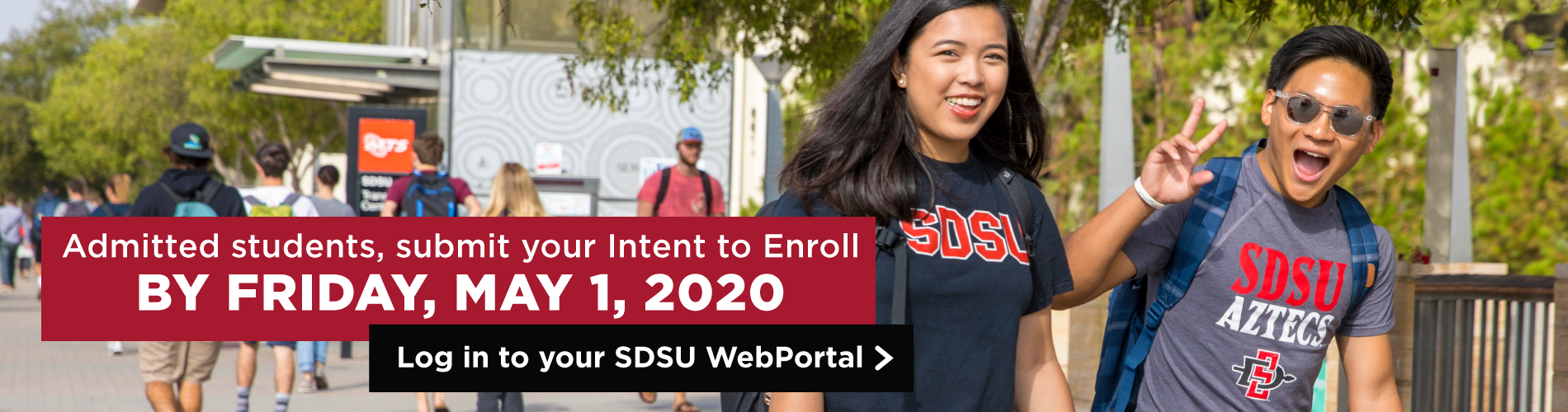 Admitted students, submit your intent to enroll by Friday, May 1, 2020. Log into your SDSU WebPortal