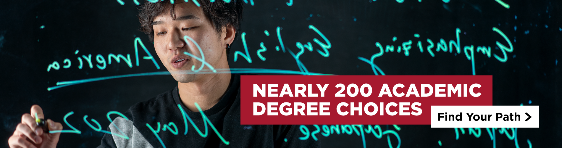 Nearly 200 Academic Degree Choices. Find Your Path.